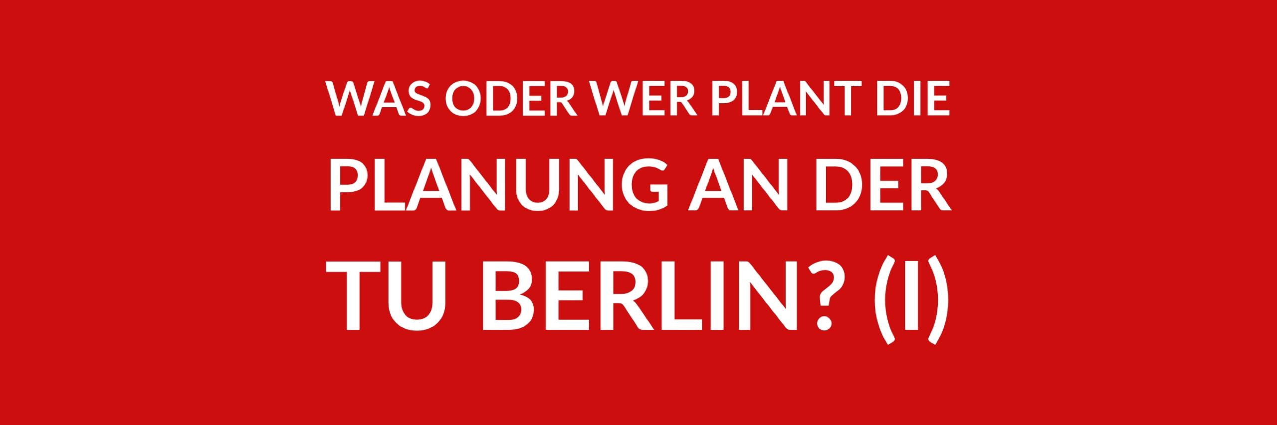 Anfrage 'Was oder wer plant die Planung an der Technischen Universität Berlin? (I)' (PDF)