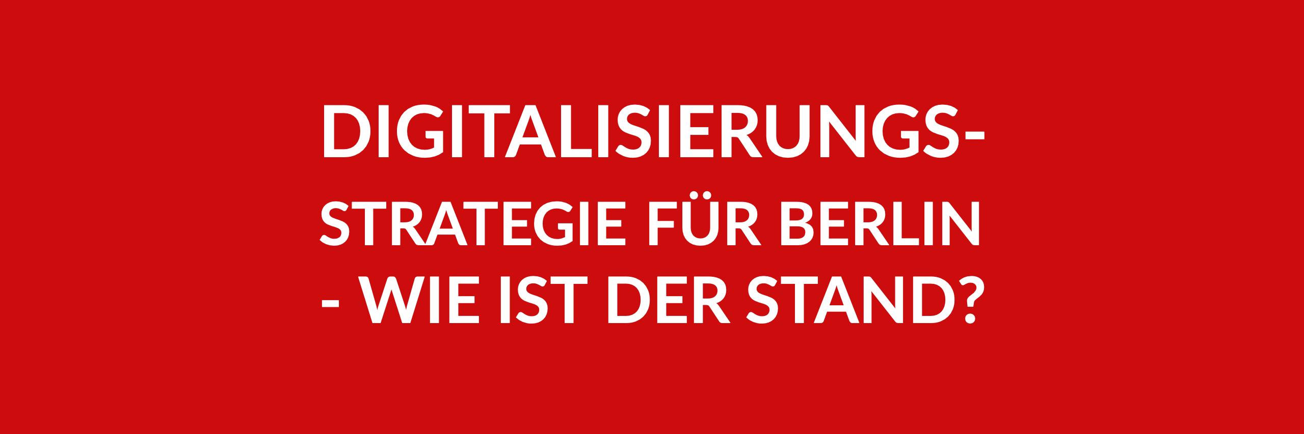 Anfrage 'Digitalisierungsstrategie für Berlin - Wie ist der Stand? ' (PDF)